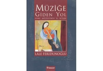 Müziğe Giden Yol (Genç Müzisyenin El Kitabı) Kitap - Lale Feridunoğlu