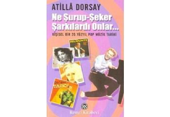 Ne Şurup-Şeker Şarkılardı Onlar Kitap - Atilla Dorsay