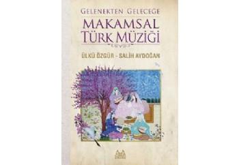 Gelenekten Geleceğe Makamsal Türk Müziği Kitap - Ülkü Özgür, Salih Aydoğan