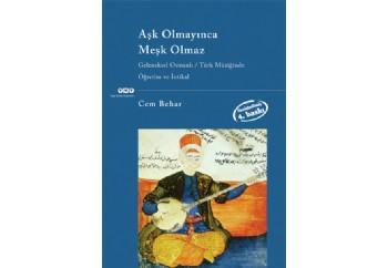 Aşk Olmayınca Meşk Olmaz Geleneksel Osmanlı / Türk Müziğinde Öğretim ve İntikal Kitap - Cem Behar