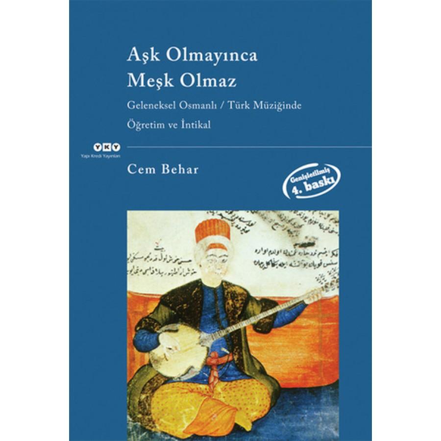 Aşk Olmayınca Meşk Olmaz Geleneksel Osmanlı / Türk Müziğinde Öğretim ve İntikal