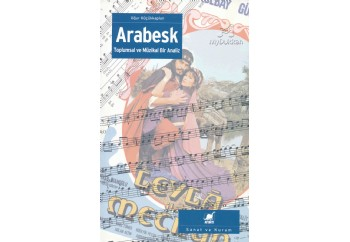 Arabesk - Toplumsal ve Müzikal Analiz Kitap - Uğur Küçükkaplan