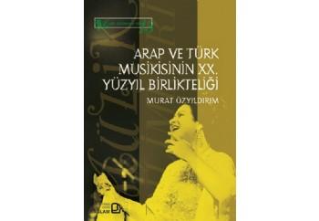 Arap ve Türk Musikisinin XX Yüzyıl Birlikteliği Kitap - Murat Özyıldırım