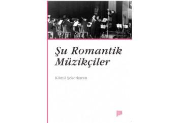 Şu Romantik Müzikçiler Kitap - Kamil Şekerkaran