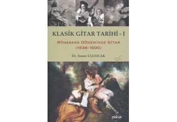 Klasik Gitar Tarihi - 1 Kitap - Soner Uluocak