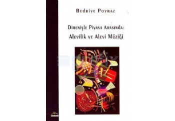 Direnişle Piyasa Arasında: Alevilik ve Alevi Müziği Kitap - Bedriye Poyraz
