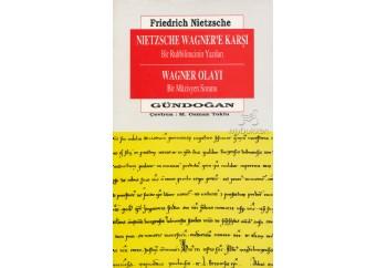 Nietzsche Wagnere Karşı Bir Ruhbilimcinin Yazıları Wagner Olayı Bir Müzisyen Sorunu Kitap - Friedrich Wilhelm Nietzsche