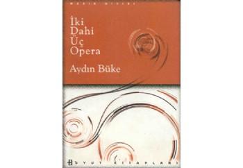 İki Dahi Üç Opera Kitap - Aydın Büke