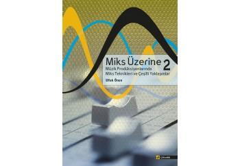 Miks Üzerine 2 - Müzik Prodüksiyonlarında Miks Teknikleri ve Çeşitli Yaklaşımlar Kitap - Ufuk Önen