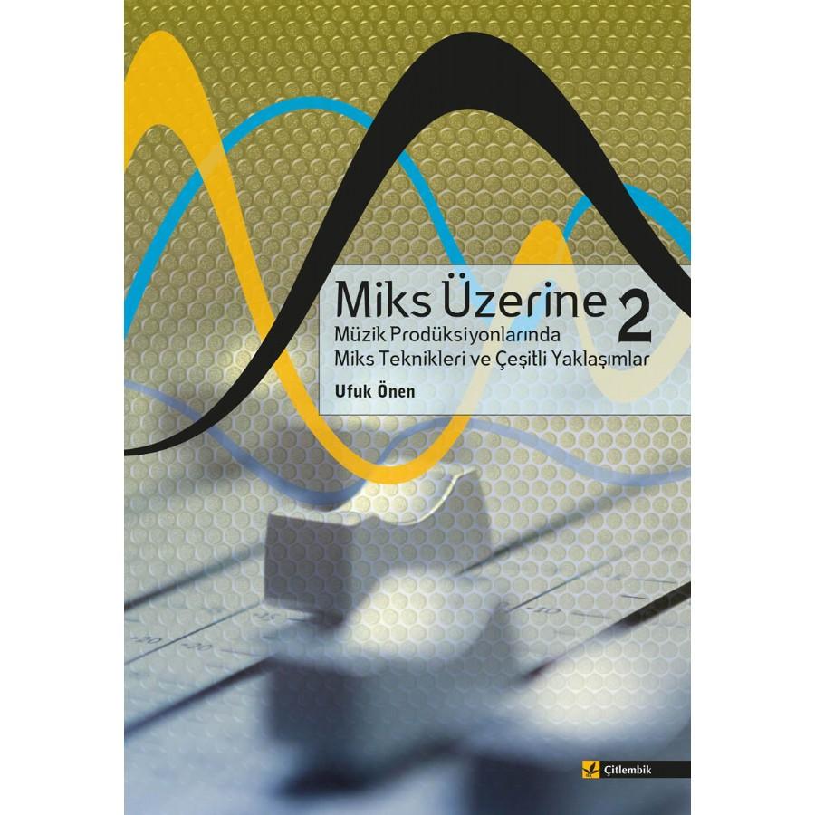 Miks Üzerine 2 - Müzik Prodüksiyonlarında Miks Teknikleri ve Çeşitli Yaklaşımlar