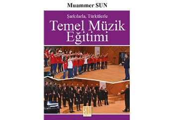 Şarkılarla, Türkülerle Temel Müzik Eğitimi Kitap - Muammer SUN