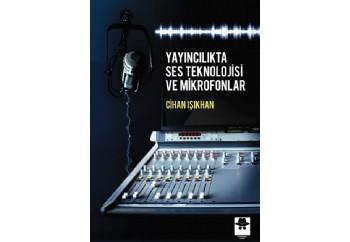 Yayıncılıkta Ses Teknolojisi ve Mikrofonlar Kitap - Doç. Dr. Cihan Işıkhan
